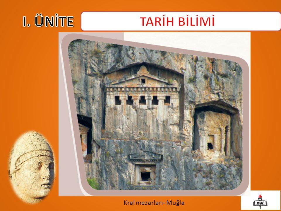 I. ÜNİTE TARİH BİLİMİ Kral mezarları- Muğla