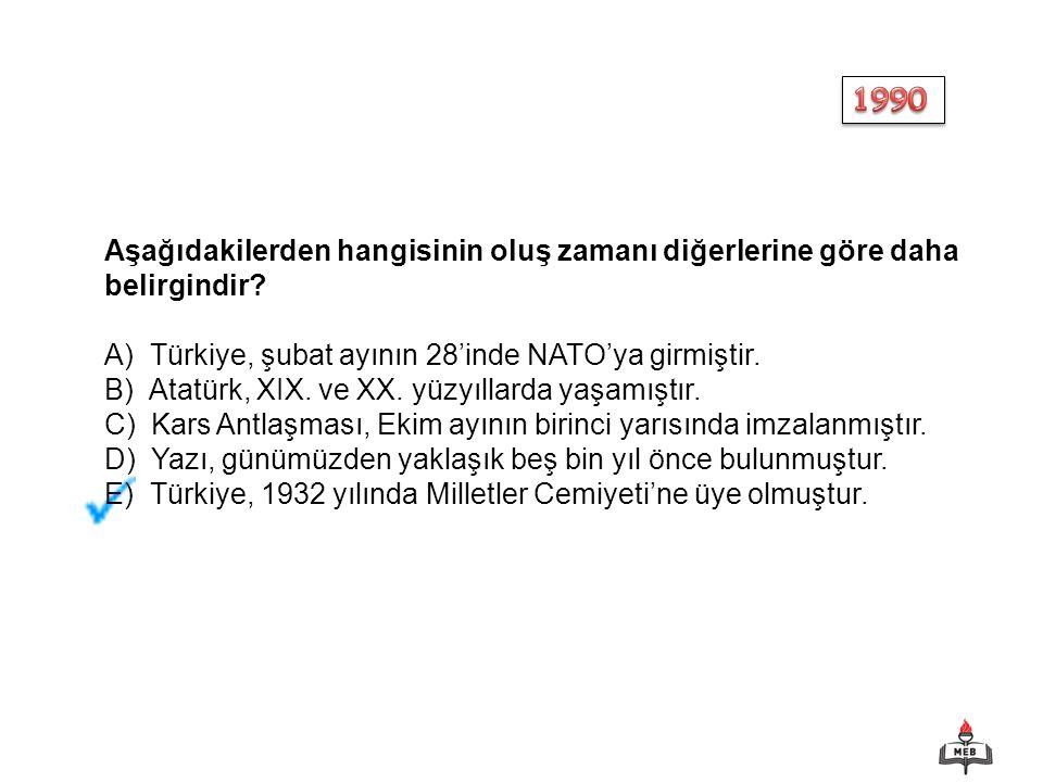1990 Aşağıdakilerden hangisinin oluş zamanı diğerlerine göre daha belirgindir Türkiye, şubat ayının 28'inde NATO'ya girmiştir.