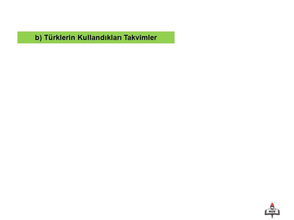 b) Türklerin Kullandıkları Takvimler