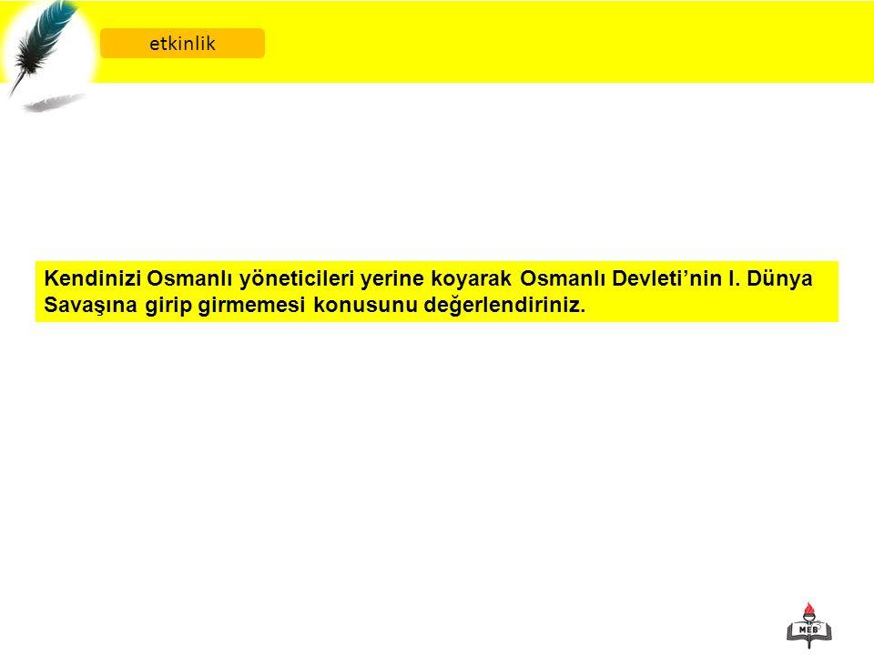 etkinlik Kendinizi Osmanlı yöneticileri yerine koyarak Osmanlı Devleti'nin I.