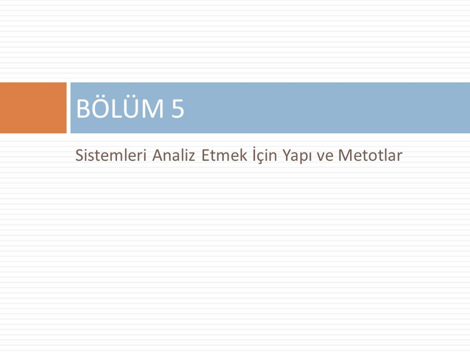 BÖLÜM 5 Sistemleri Analiz Etmek İçin Yapı ve Metotlar