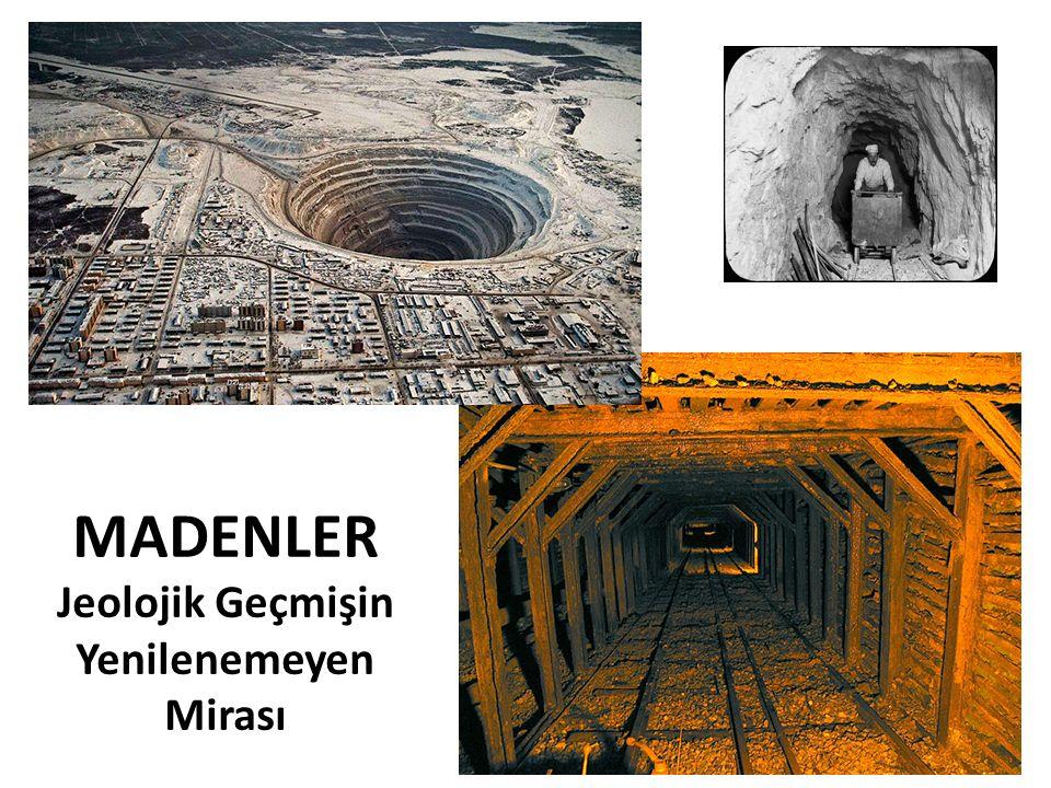 MADENLER Jeolojik Geçmişin Yenilenemeyen Mirası