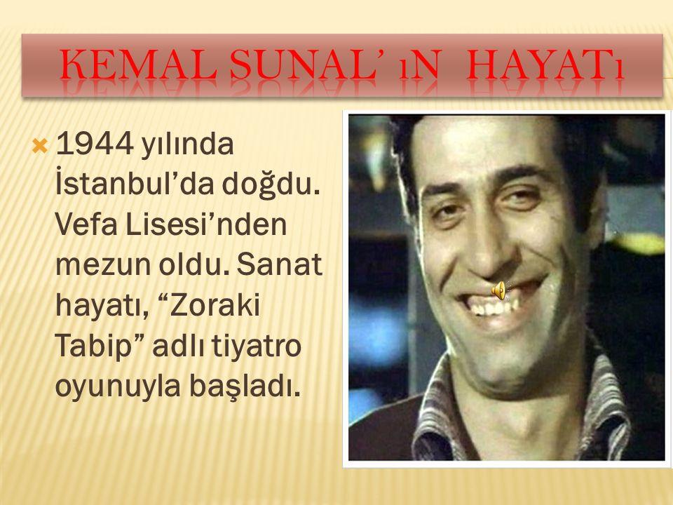 Kemal sunal' ın hayatı 1944 yılında İstanbul'da doğdu.