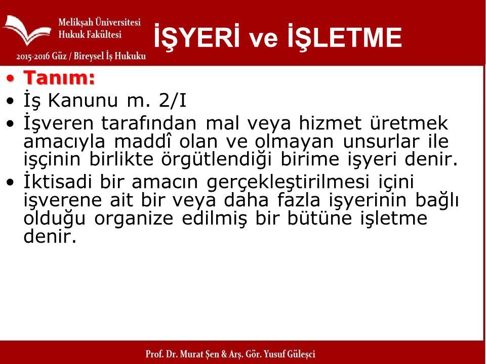 İŞYERİ ve İŞLETME Tanım: İş Kanunu m. 2/I