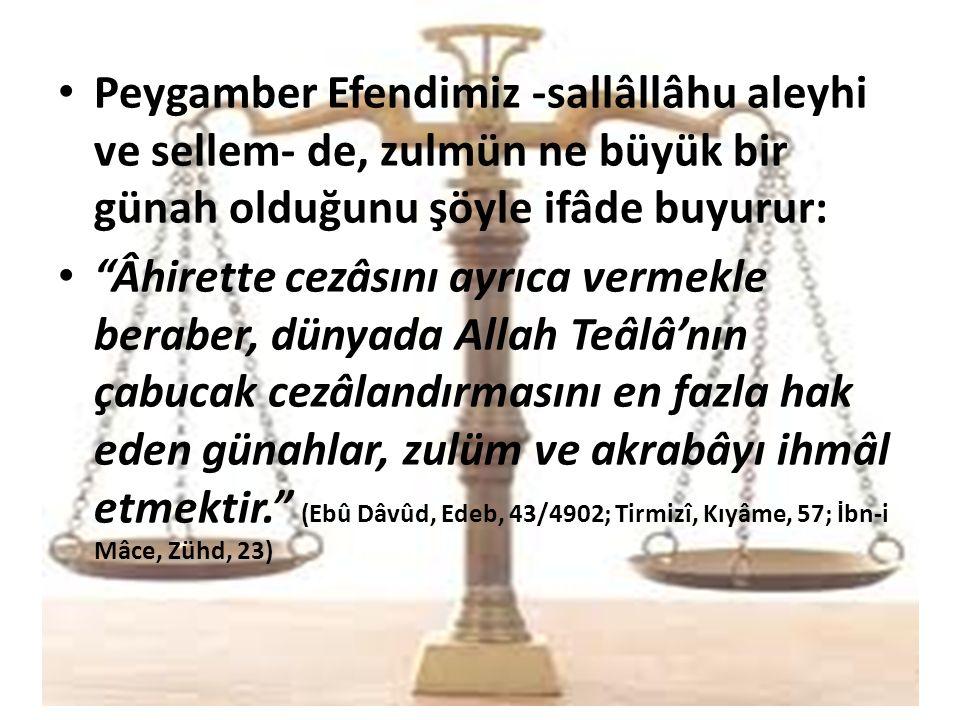 Peygamber Efendimiz -sallâllâhu aleyhi ve sellem- de, zulmün ne büyük bir günah olduğunu şöyle ifâde buyurur: