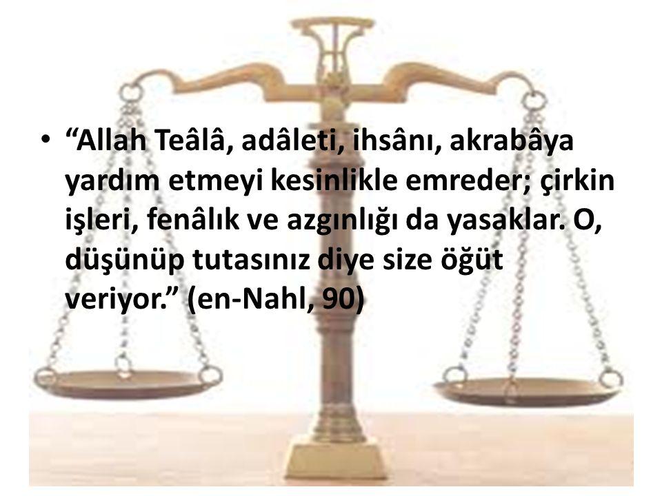 Allah Teâlâ, adâleti, ihsânı, akrabâya yardım etmeyi kesinlikle emreder; çirkin işleri, fenâlık ve azgınlığı da yasaklar.