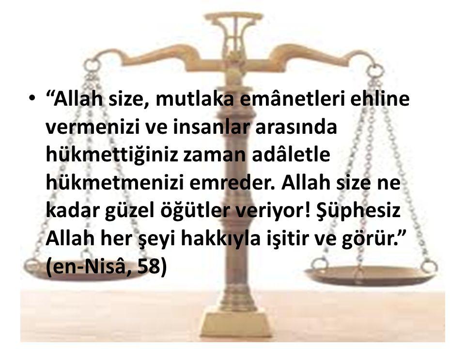 Allah size, mutlaka emânetleri ehline vermenizi ve insanlar arasında hükmettiğiniz zaman adâletle hükmetmenizi emreder.