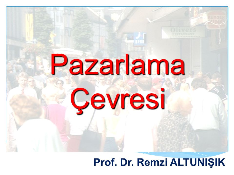 Pazarlama Çevresi Prof. Dr. Remzi ALTUNIŞIK