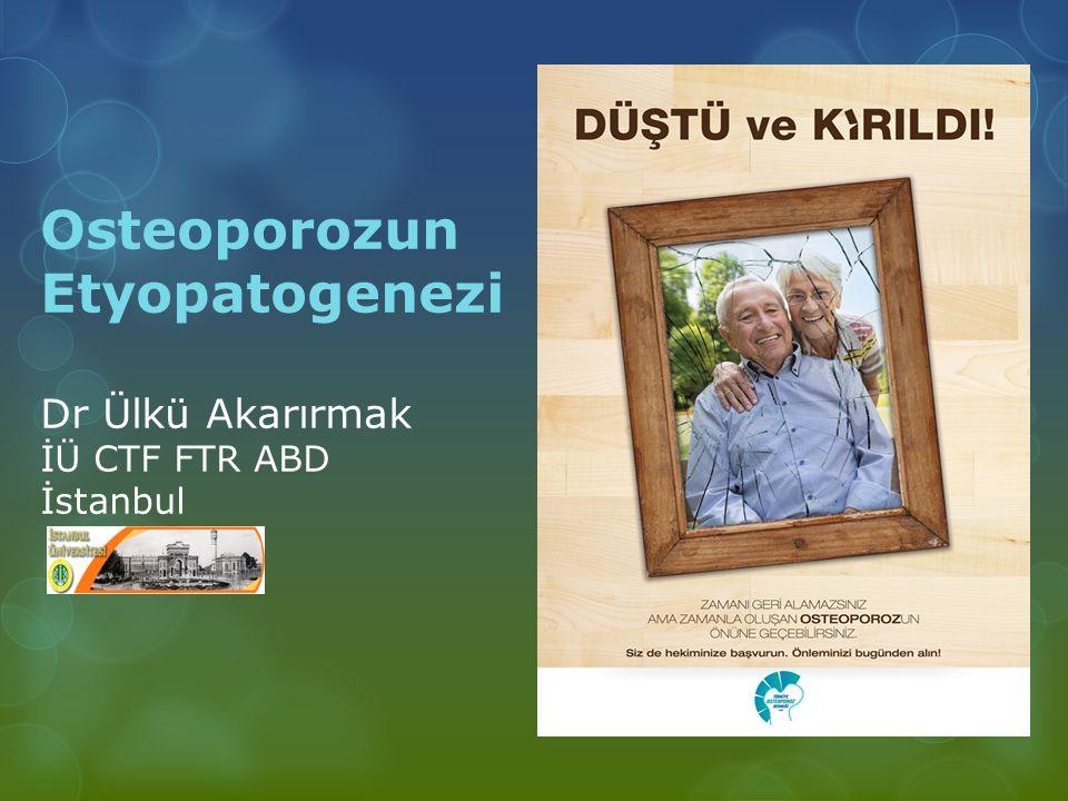 Osteoporozun Etyopatogenezi Dr Ülkü Akarırmak İÜ CTF FTR ABD İstanbul