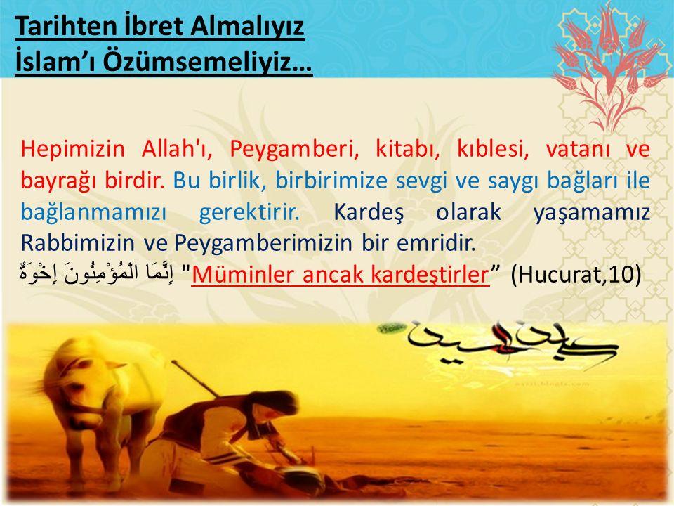 Tarihten İbret Almalıyız İslam'ı Özümsemeliyiz…