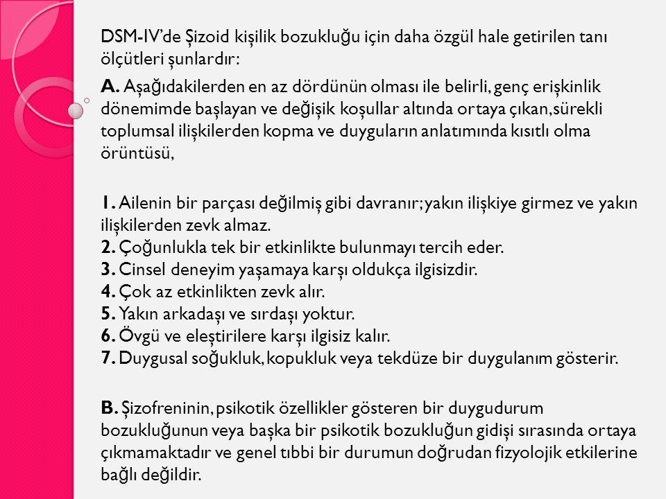 DSM-IV'de Şizoid kişilik bozukluğu için daha özgül hale getirilen tanı ölçütleri şunlardır: