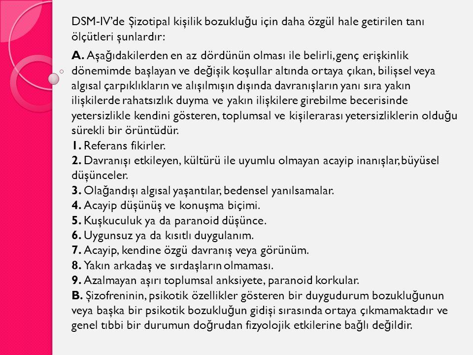 DSM-IV'de Şizotipal kişilik bozukluğu için daha özgül hale getirilen tanı ölçütleri şunlardır: