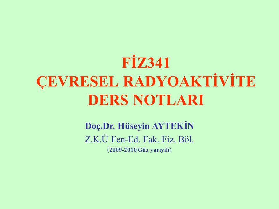 FİZ341 ÇEVRESEL RADYOAKTİVİTE DERS NOTLARI