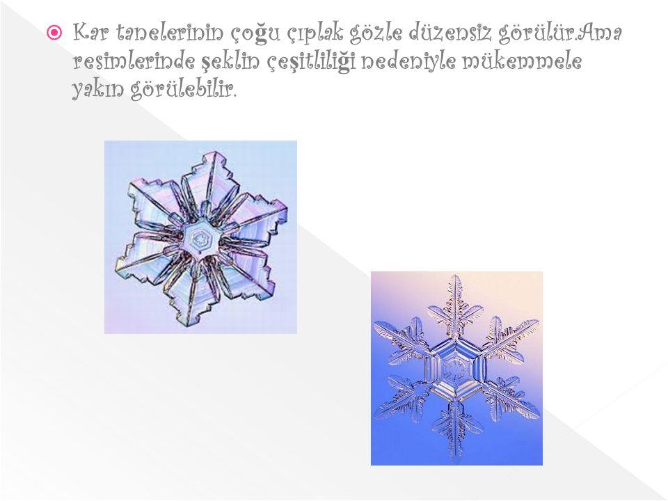 Kar tanelerinin çoğu çıplak gözle düzensiz görülür
