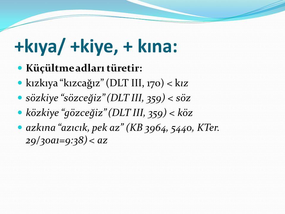 +kıya/ +kiye, + kına: Küçültme adları türetir: