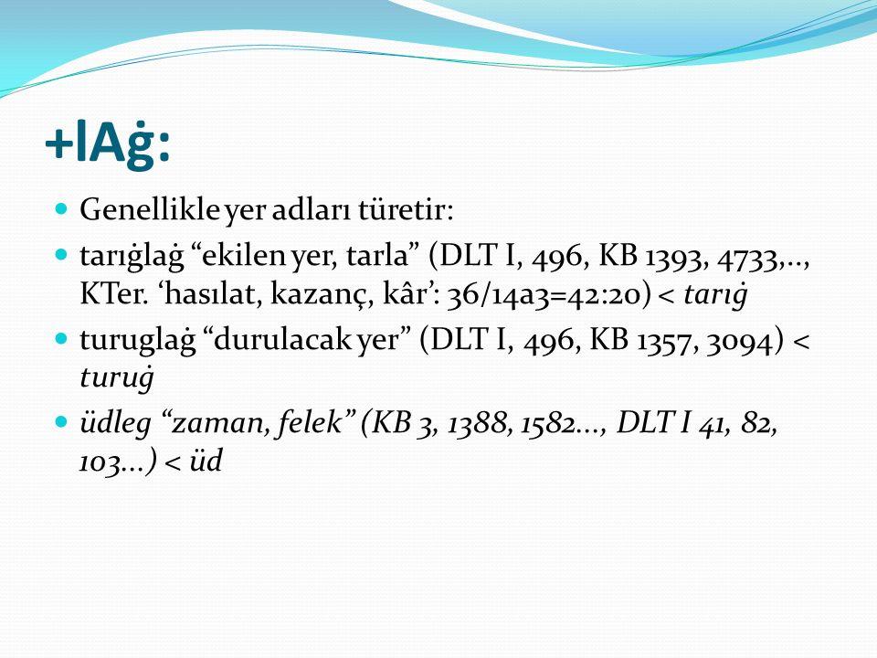 +lAġ: Genellikle yer adları türetir:
