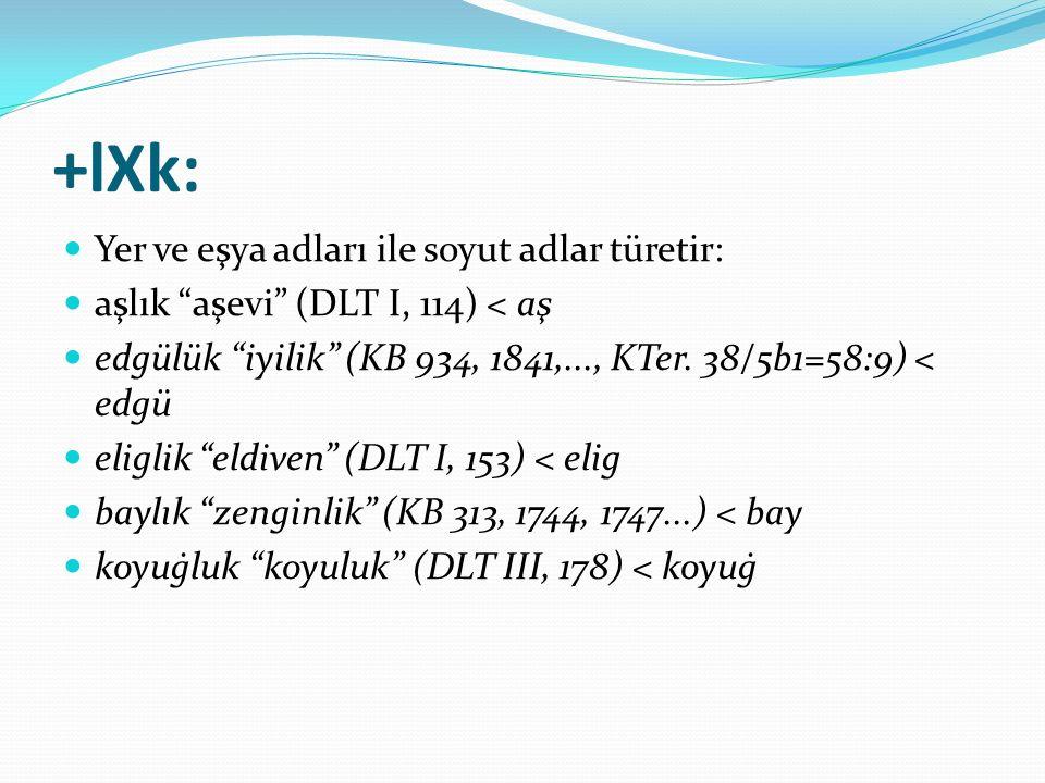+lXk: Yer ve eşya adları ile soyut adlar türetir: