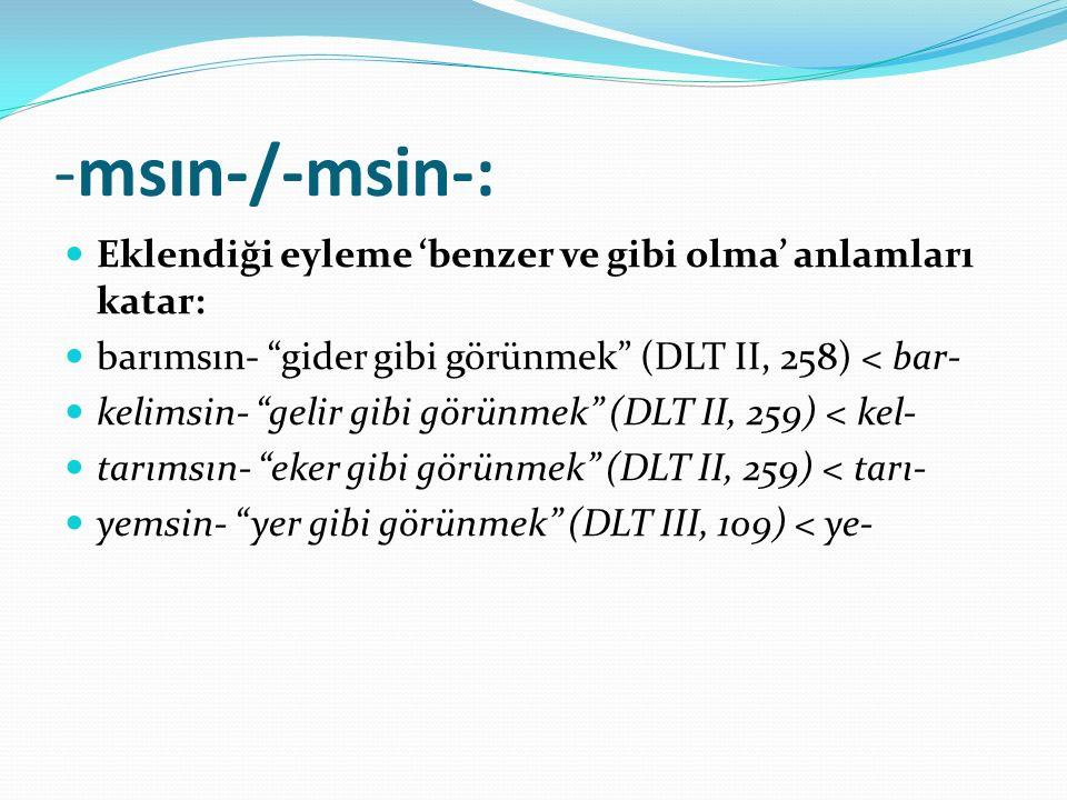 -msın-/-msin-: Eklendiği eyleme 'benzer ve gibi olma' anlamları katar: