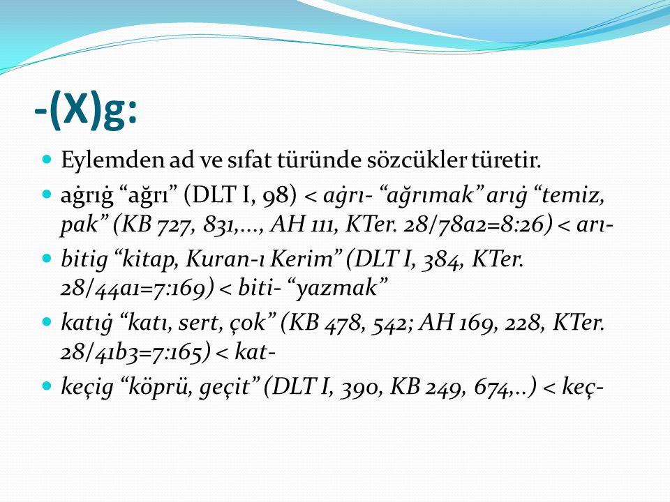 -(X)g: Eylemden ad ve sıfat türünde sözcükler türetir.