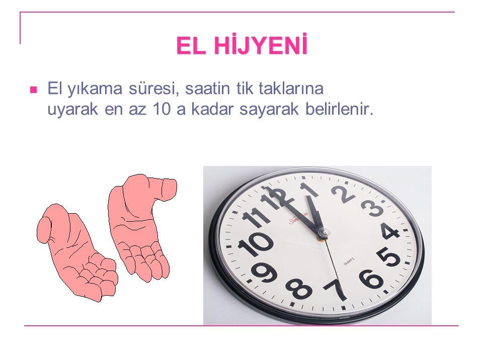 EL HİJYENİ El yıkama süresi, saatin tik taklarına uyarak en az 10 a kadar sayarak belirlenir.