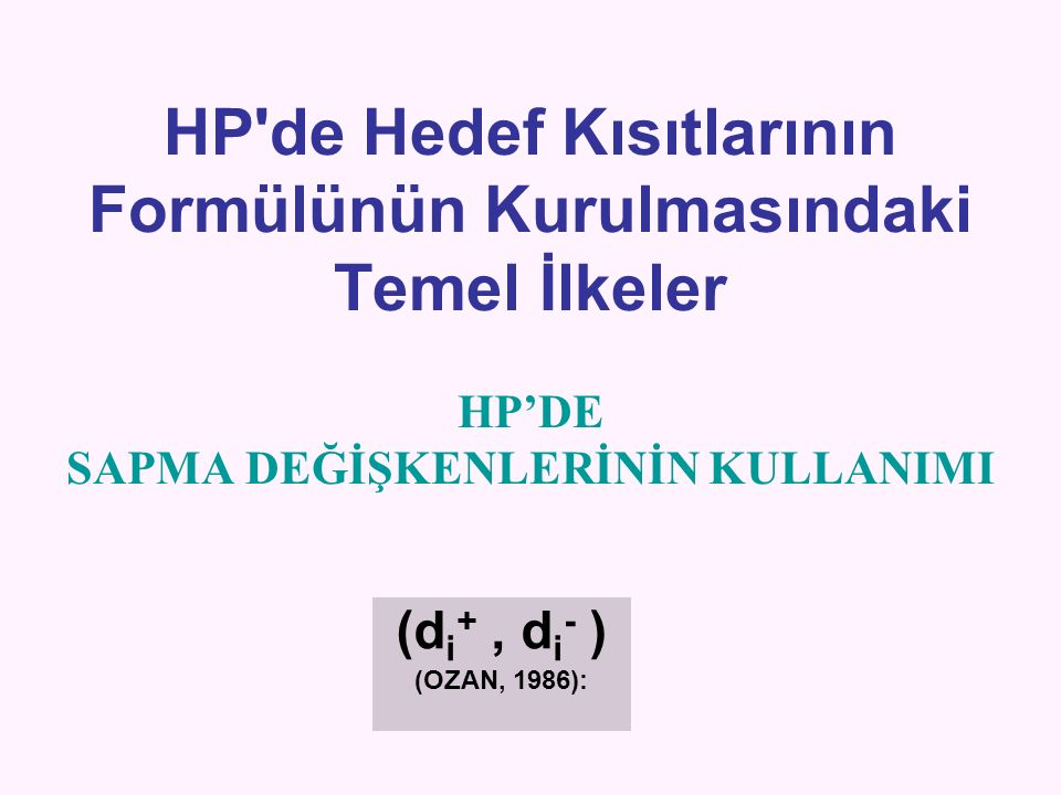 HP de Hedef Kısıtlarının Formülünün Kurulmasındaki Temel İlkeler HP'DE SAPMA DEĞİŞKENLERİNİN KULLANIMI