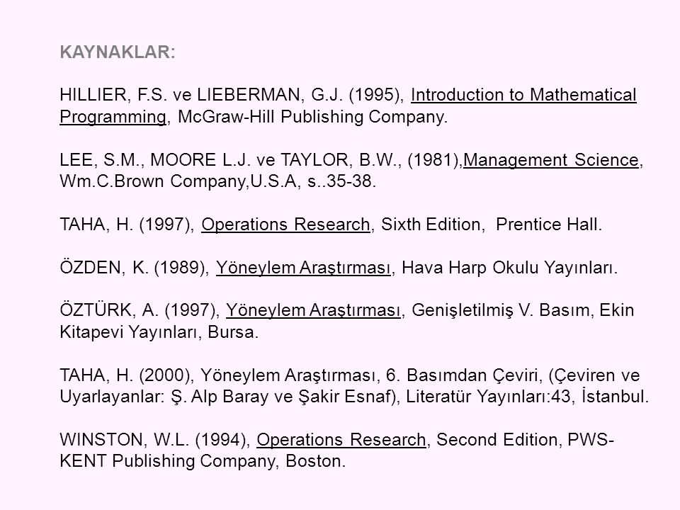 KAYNAKLAR: HILLIER, F.S. ve LIEBERMAN, G.J. (1995), Introduction to Mathematical. Programming, McGraw-Hill Publishing Company.