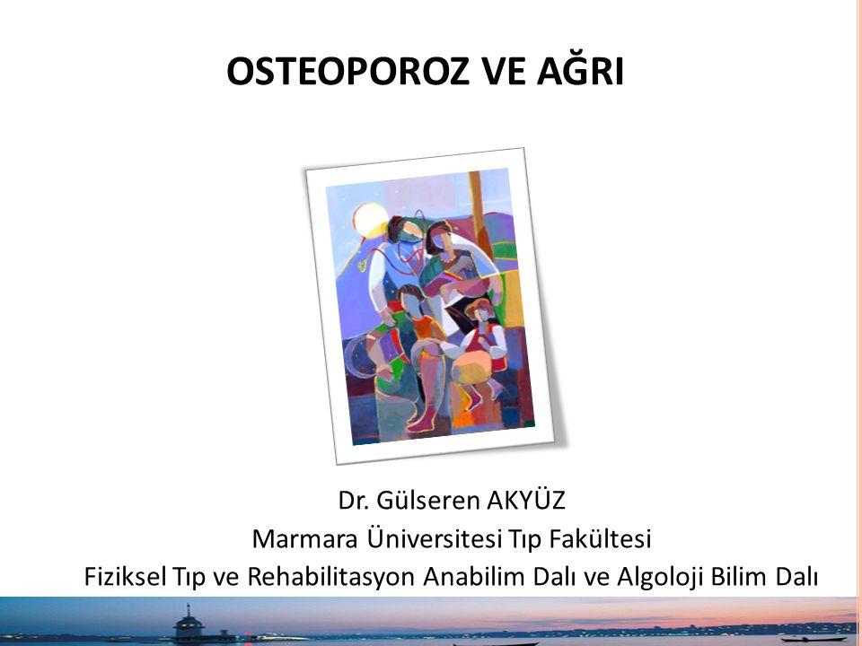 OSTEOPOROZ VE AĞRI Dr. Gülseren AKYÜZ