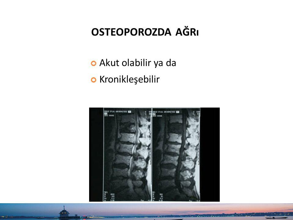 osteoporozda ağrı Akut olabilir ya da Kronikleşebilir