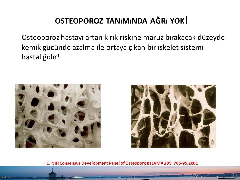 osteoporoz tanımında ağrı yok!