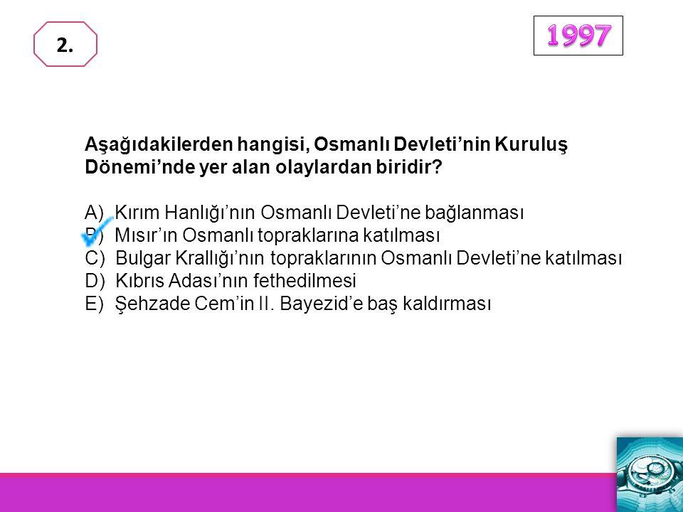 1997 2. Aşağıdakilerden hangisi, Osmanlı Devleti'nin Kuruluş Dönemi'nde yer alan olaylardan biridir