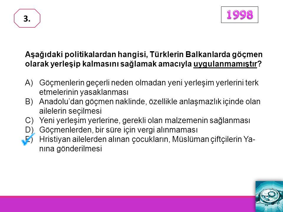 1998 3. Aşağıdaki politikalardan hangisi, Türklerin Balkanlarda göçmen olarak yerleşip kalmasını sağlamak amacıyla uygulanmamıştır
