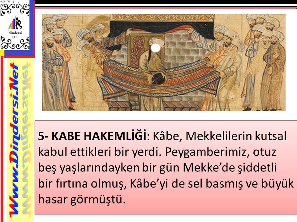 5- KABE HAKEMLİĞİ: Kâbe, Mekkelilerin kutsal kabul ettikleri bir yerdi