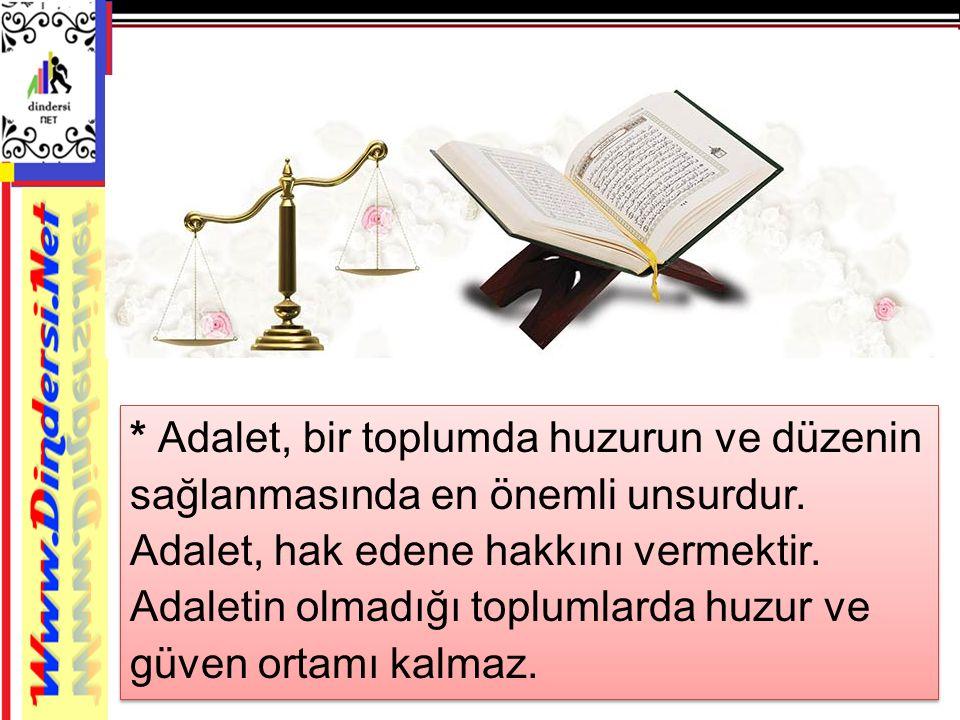 * Adalet, bir toplumda huzurun ve düzenin sağlanmasında en önemli unsurdur.