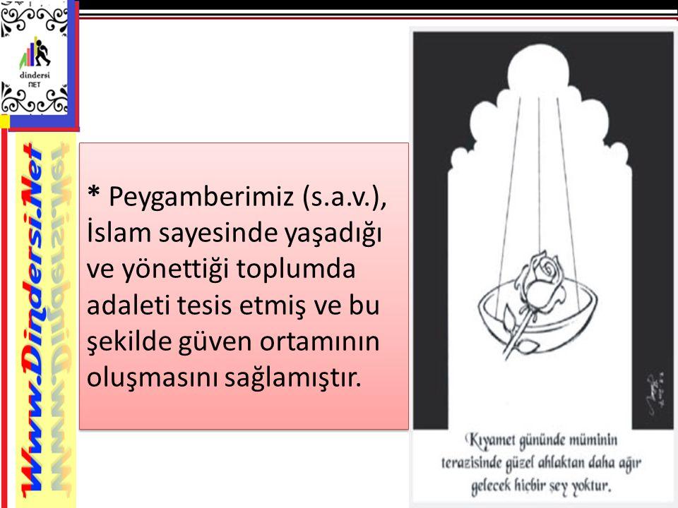 * Peygamberimiz (s.a.v.), İslam sayesinde yaşadığı ve yönettiği toplumda adaleti tesis etmiş ve bu şekilde güven ortamının oluşmasını sağlamıştır.