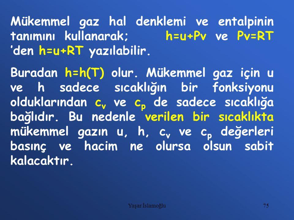 Mükemmel gaz hal denklemi ve entalpinin tanımını kullanarak; h=u+Pv ve Pv=RT 'den h=u+RT yazılabilir.