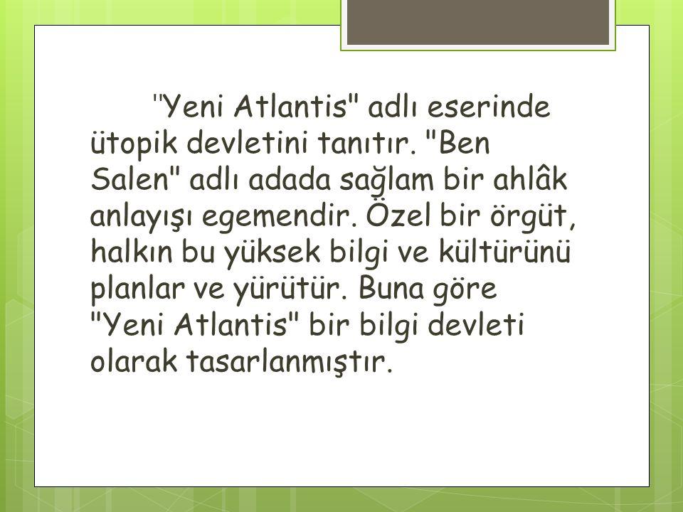 Yeni Atlantis adlı eserinde ütopik devletini tanıtır