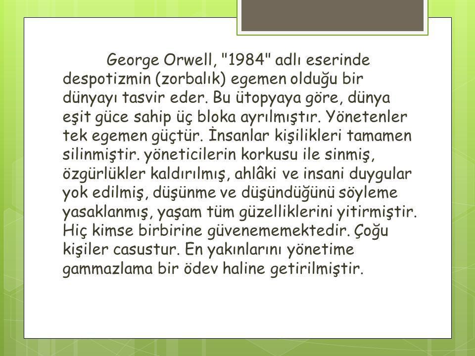 George Orwell, 1984 adlı eserinde despotizmin (zorbalık) egemen olduğu bir dünyayı tasvir eder.