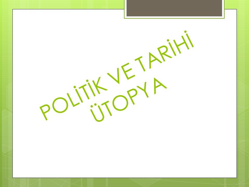 POLİTİK VE TARİHİ ÜTOPYA