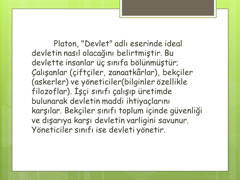 Platon, Devlet adlı eserinde ideal devletin nasıl olacağını belirtmiştir.