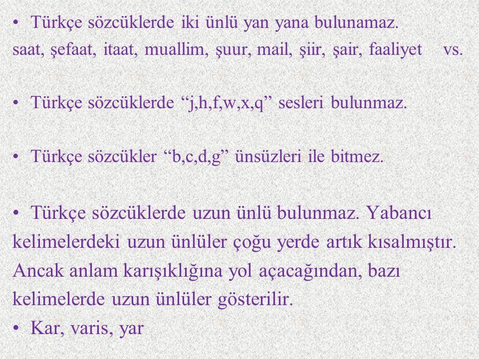 Türkçe sözcüklerde uzun ünlü bulunmaz. Yabancı