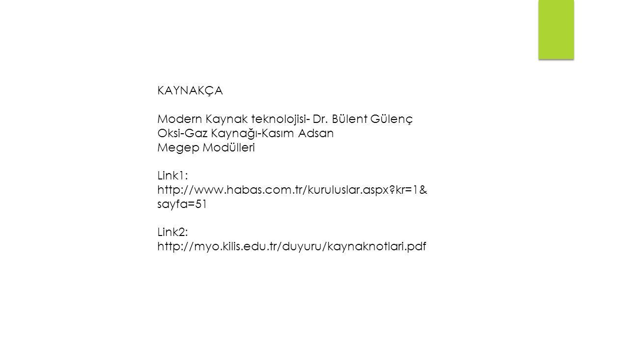 KAYNAKÇA Modern Kaynak teknolojisi- Dr. Bülent Gülenç. Oksi-Gaz Kaynağı-Kasım Adsan. Megep Modülleri.