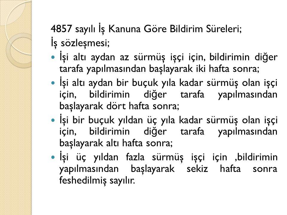 4857 sayılı İş Kanuna Göre Bildirim Süreleri;