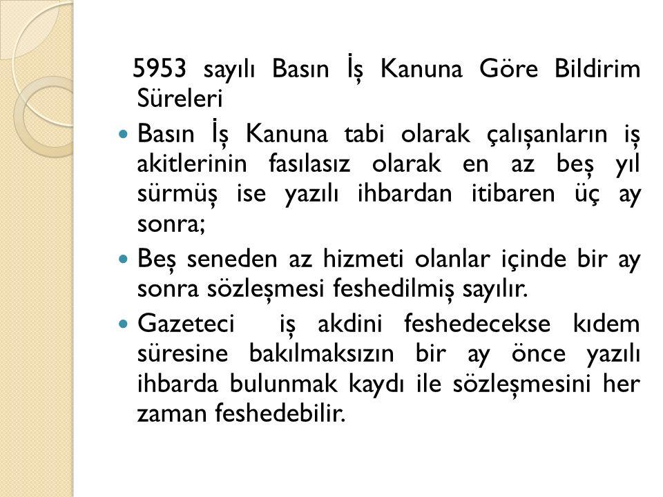 5953 sayılı Basın İş Kanuna Göre Bildirim Süreleri
