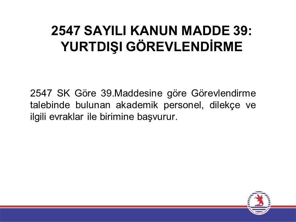 2547 SAYILI KANUN MADDE 39: YURTDIŞI GÖREVLENDİRME