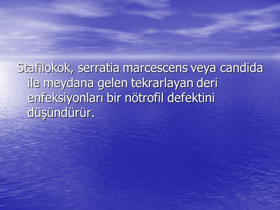 Stafilokok, serratia marcescens veya candida ile meydana gelen tekrarlayan deri enfeksiyonları bir nötrofil defektini düşündürür.
