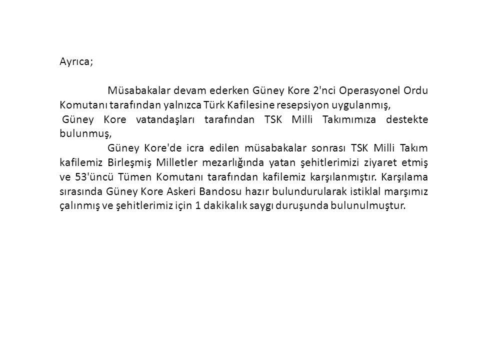Ayrıca; Müsabakalar devam ederken Güney Kore 2 nci Operasyonel Ordu Komutanı tarafından yalnızca Türk Kafilesine resepsiyon uygulanmış,