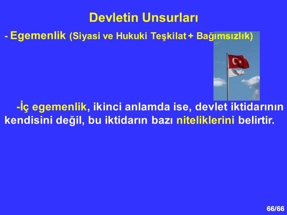 - Egemenlik (Siyasi ve Hukuki Teşkilat + Bağımsızlık)