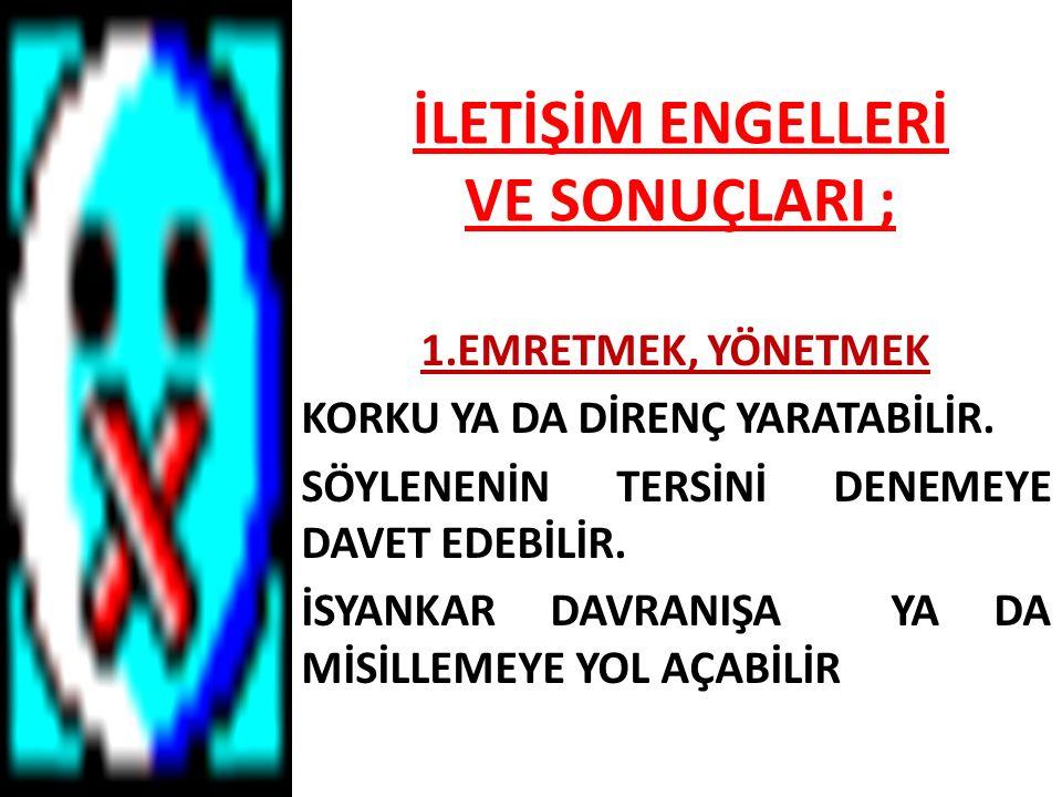 İLETİŞİM ENGELLERİ VE SONUÇLARI ;