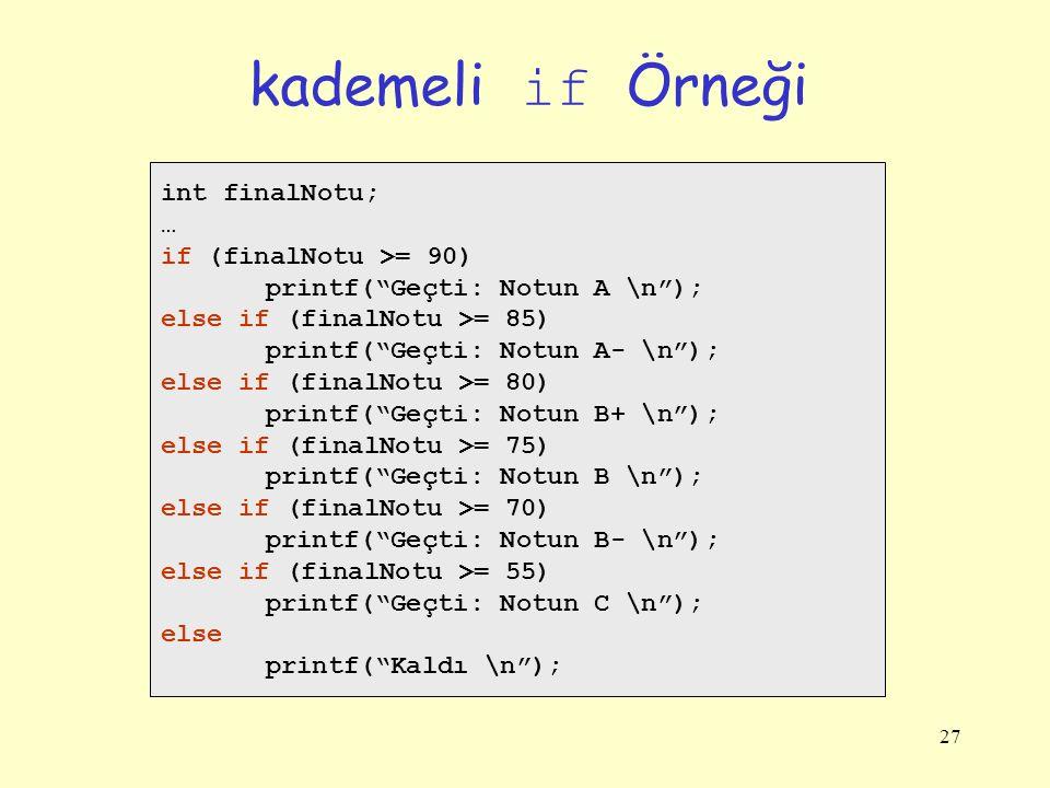 kademeli if Örneği int finalNotu; … if (finalNotu >= 90)
