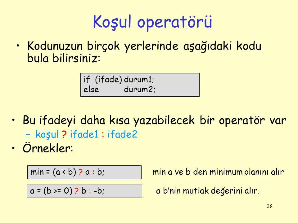 Koşul operatörü Kodunuzun birçok yerlerinde aşağıdaki kodu bula bilirsiniz: if (ifade) durum1; else durum2;